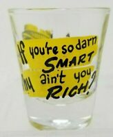 Vintage Insult If You So Darn Smart Why Ain't You Rich Shot Glass Drunk