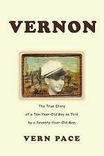 Vernon : The True Story of a Ten-Year-Old Boy as Told by a Seventy-Year-Old...