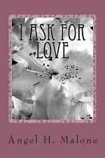 NEW I Ask for Love by Mrs. Angel H. Malone