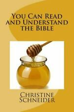 You Can Read and Understand the Bible by Christine Schneider (2011, Paperback)