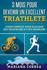 3 MOIS POUR DEVENIR un EXCELLENT TRIATHLETE : GUIDE COMPLET POUR REALISER des...