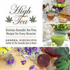 High Tea: Gracious Cannabis Tea-Time Recipes for Every Occasion (Hardback or Cas