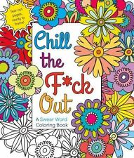 Chill the F*ck Out: A Swear Word Adult Coloring Book by Hannah Caner 2016
