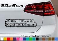 Jage nicht Aufkleber 20x5cm was du nicht...  Auto Sticker Car Tuning JDM OEM GTI