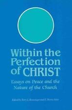 Within the Perfection of Christ: Essays on Peace and the Nature of the Church, ,