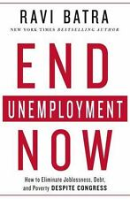 End Unemployment Now: How to Eliminate Joblessness, Debt, and Poverty Despite Co