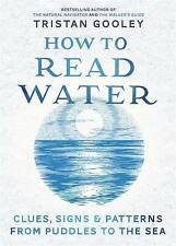 How To Read Water: Clues & Patterns from Puddles to the Sea by Tristan Gooley (Hardback, 2016)