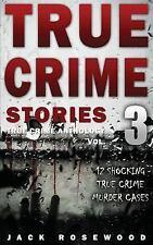 True Crime Stories Volume 3: 12 Shocking True Crime Murder Cases [True Crime Ant