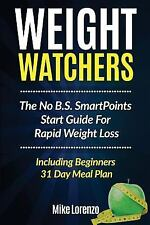 Weight Watchers: The No B.S. SmartPoints Start Guide For Rapid Weight Loss - Inc