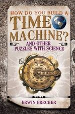 How Do You Build a Time Machine?: And Other Puzzles with Science (Hardback or Ca