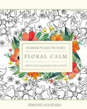 Floral Calm Adult Number Puzzle Pictures: Adult Coloring Book with a Twist by Eirenne Lillegard (Paperback / softback, 2015)
