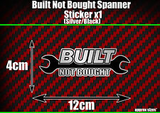 Built Not Bought Spanner Silver Decal Sticker modified car van bike quad scooter