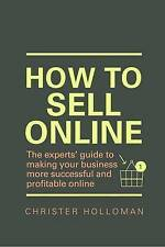 How to Sell Online: The experts' guide to making your business more...