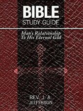 Bible Study Guide : Man's Relationship to His Eternal God by Rev. J. A....