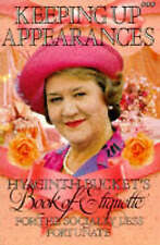 Keeping Up Appearances: Hyacinth Bucket's Book of Etiquette for the Socially les