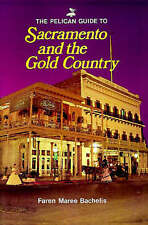 NEW Pelican Guide to Sacramento and the Gold Country, The (Pelican Guides)