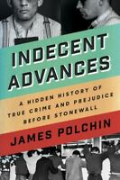 Indecent Advances: A Hidden History of True Crime and Prejudice Before