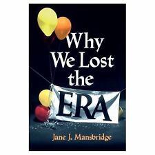 Why We Lost the ERA, , Mansbridge, Jane J., Good, 1987-01-01,
