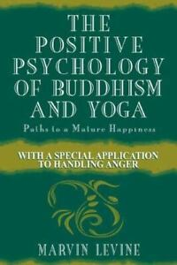 The Positive Psychology of Buddhism and Yoga, 2nd Edition: Paths to  - VERY GOOD