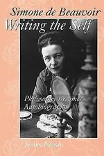 Simone de Beauvoir Writing the Self : Philosophy Becomes Autobiography by...