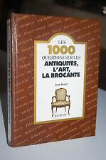 LES 1000 QUESTIONS SUR LES ANTIQUITES, L'ART, LA BROCANTE Jean Bedel