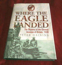 WHERE THE EAGLE LANDED. GERMAN INVASION OF BRITAIN 1940. P Haining. 2004. Illus.