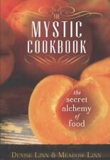 The Mystic Cookbook : The Secret Alchemy of Food by Meadow Linn and Denise Linn