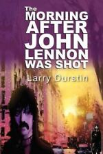 The Morning after John Lennon Was Shot by Larry Durstin (2012, Paperback)