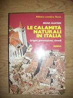 BRUNO MARTINIS - LE CALAMITA NATURALI IN ITALIA,ORIGINI,PREVENZIONE,RIMEDI (GU)