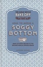 The Great British Bake Off: How to Avoid a Soggy Bottom and Other Secrets to Ach