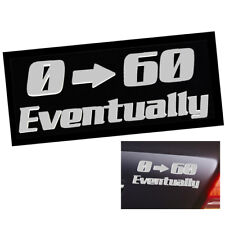 White 0-60 Eventually Funny Car/Bumper/Trunk/Window JDM Vinyl Decal Sticker