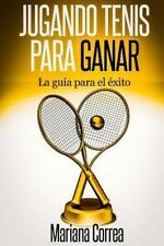 Jugando Tenis para GANAR : La Guia para el Exito by Mariana Correa (2014,...