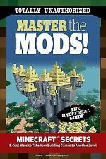 Master the Mods!: Minecraft Secrets & Cool Ways to Take Your Building Games to A