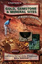 A Field Guide to Gold, Gemstone & Mineral Sites of British Columbia Vol. 2: Site