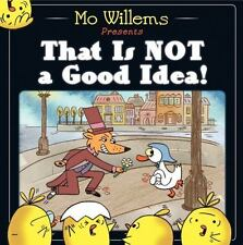 That Is Not a Good Idea! by Mo Willems (2013, Hardcover) EX LIBRARY!