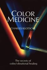 Color Medicine: The Secrets of Color Vibrational Healing: By Charles Klotsche