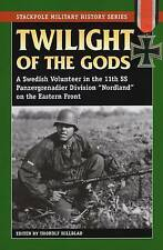 Twilight of the Gods: A Swedish Volunteer in the 11th SS Panzergrenadier Division  Nordland  on the Eastern Front by Thorolf Hillblad (Paperback, 2009)
