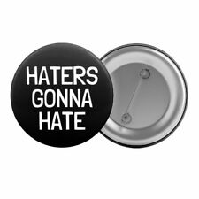 "Haters Gonna Hate - Badge Button Pin 1.25"" 32mm"