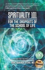 Spirituality 101 for the Dropouts of the School of Life : A Review for the...