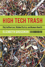 NEW High Tech Trash: Digital Devices, Hidden Toxics, and Human Health