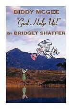 Biddy Mcgee God Help Us! by Bridget Shaffer (2009, Hardcover)