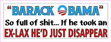 Anti-OBAMA POLITICAL SO FULL OF $HIT EX-LAX, DISAPPEAR Impeach Sticker #110