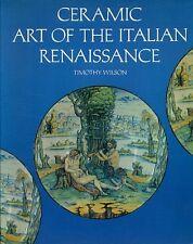 WILSON Timothy, Ceramic Art of the Italian Renaissance. British Museum, 1987