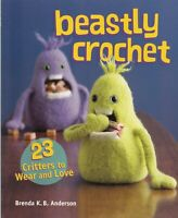 Beastly Crochet: 23 Critters to Wear and Love by Brenda K. Anderson PB Book