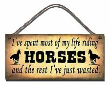 SHABBY CHIC FUNNY WOODEN SIGN I'VE SPENT MOST OF MY LIFE RIDING HORSES GIFT