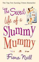 The Secret Life of a Slummy Mummy By Fiona Neill. 9780099502883