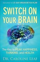 Switch On Your Brain: The Key To Peak Happiness, Thinking, And Health: By Dr....