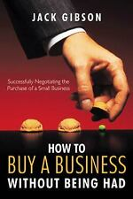 How to Buy a Business Without Being Had : Successfully Negotiating the...