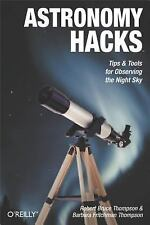Astronomy Hacks : Tips and Tools for Observing the Night Sky by Barbara...