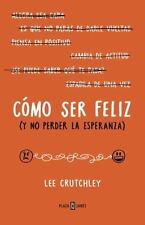 C=MO SER FELIZ Y NO PERDER LA ESPERANZA / HOW TO BE HAPPY OR AT LEAST LESS SAD
